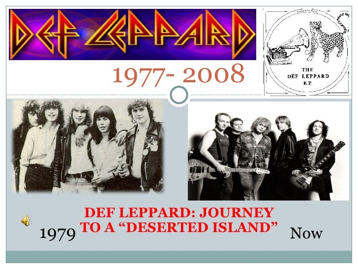 """1977- 2008 DEF LEPPARD: JOURNEY TO A """"DESERTED ISLAND"""" 1979 Now"""
