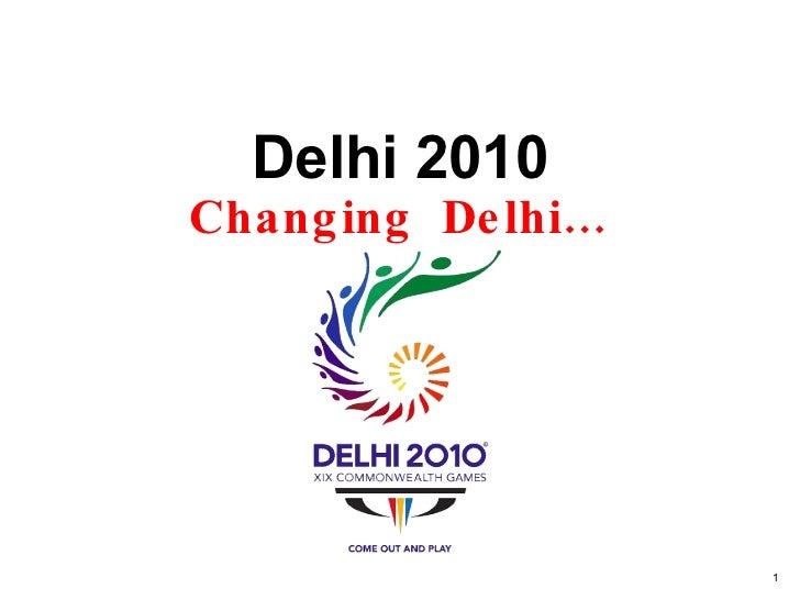 Delhi 2010 Changing  Delhi…
