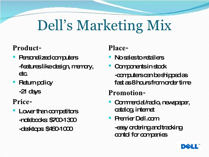 marketing mix dell In the consumer-centric industry that dell operates in, the ideal selling mix is of critical importance ( kotler ) says selling scheme and selling mix are closely interlinked and hence, the.