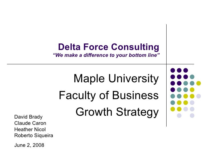 "Delta Force Consulting ""We make a difference to your bottom line"" Maple University Faculty of Business Growth Strategy Dav..."