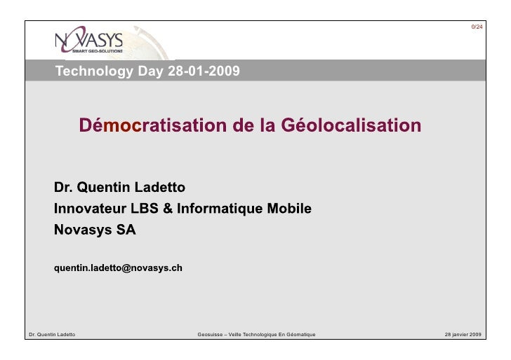 0/24               Technology Day 28-01-2009     Dr. Quentin Ladetto          Geosuisse – Veille Technologique En Géomatiq...
