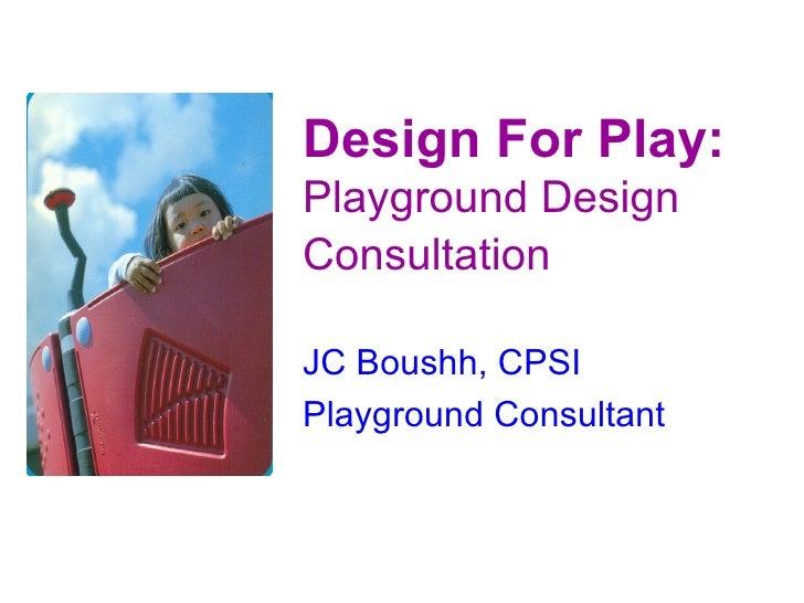 Design For Play: Playground Design Consultation   JC Boushh, CPSI Playground Consultant