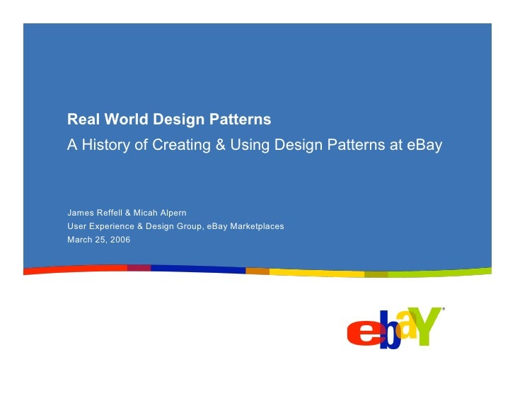 Real World Design Patterns A History of Creating & Using Design Patterns at eBay    James Reffell & Micah Alpern User Expe...