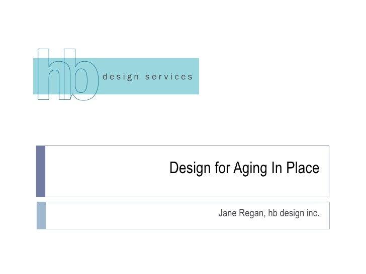 Design for Aging In Place Jane Regan, hb design inc.