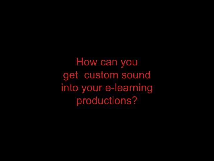 How can you get  custom sound into your e-learning productions?