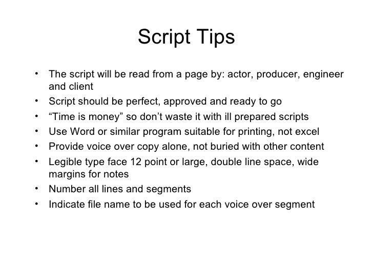 Script Tips <ul><li>The script will be read from a page by: actor, producer, engineer and client </li></ul><ul><li>Script ...