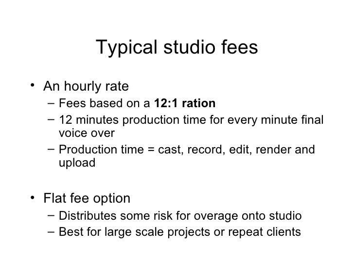Typical studio fees <ul><li>An hourly rate </li></ul><ul><ul><li>Fees based on a  12:1 ration </li></ul></ul><ul><ul><li>1...
