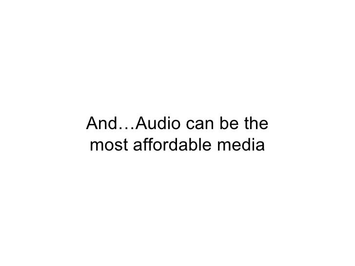 And…Audio can be the most affordable media