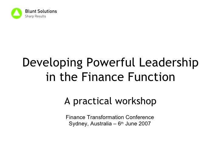 Developing Powerful Leadership in the Finance Function A practical workshop Finance Transformation Conference Sydney, Aust...