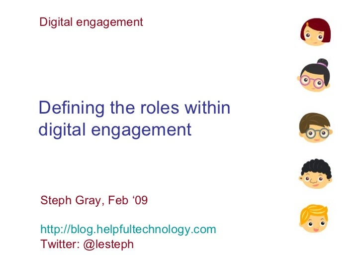 Digital engagement Defining the roles within  digital engagement Steph Gray, Feb '09 http://blog.helpfultechnology.com Twi...