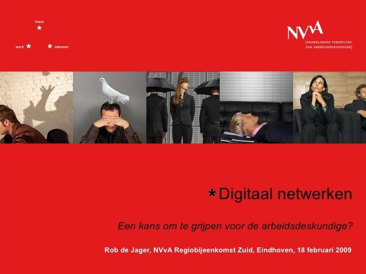 <ul><li>Digitaal netwerken   Een kans om te grijpen voor de arbeidsdeskundige ? </li></ul>Rob de Jager, NVvA Regiobijeenko...