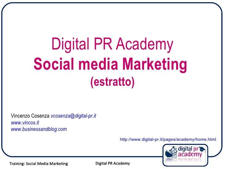 Digital PR Academy Social media Marketing  (estratto) Vincenzo Cosenza  [email_address] www.vincos.it   www.businessandblo...