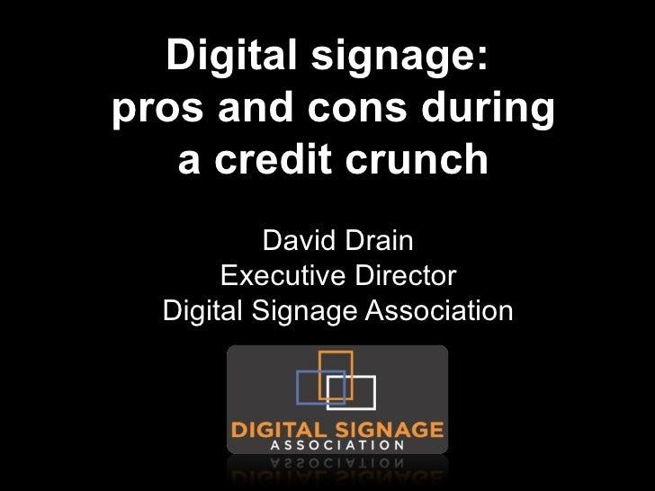 Digital signage:  pros and cons during a credit crunch David Drain Executive Director Digital Signage Association