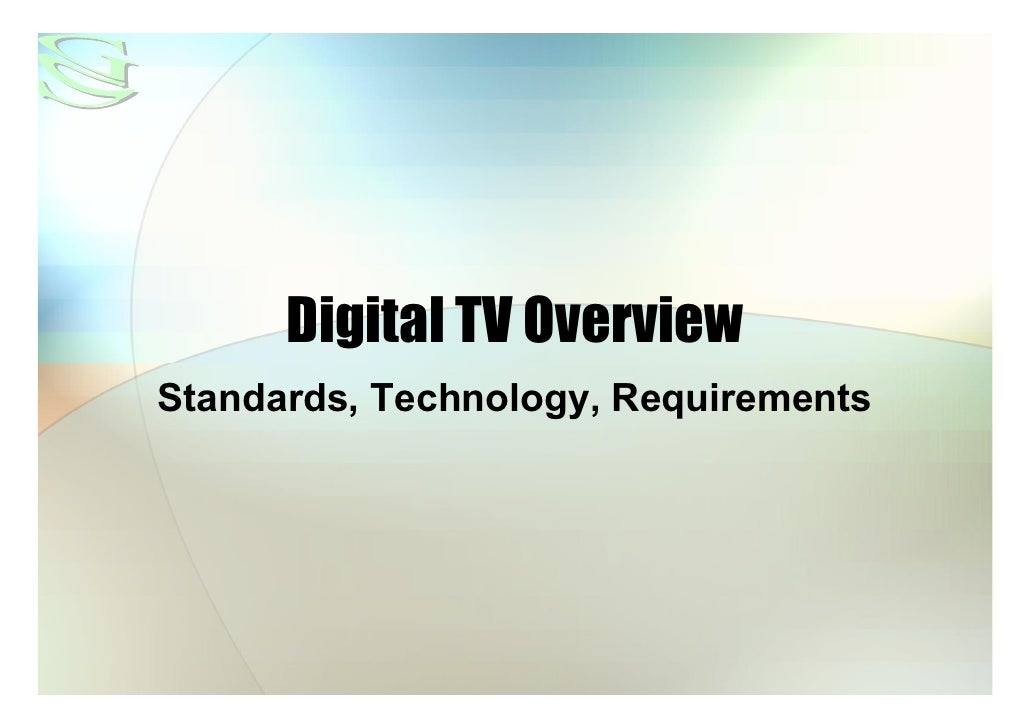 Digital TV Overview Standards, Technology, Requirements