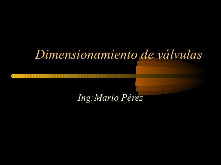 Dimensionamiento de válvulas          Ing:Mario Pérez