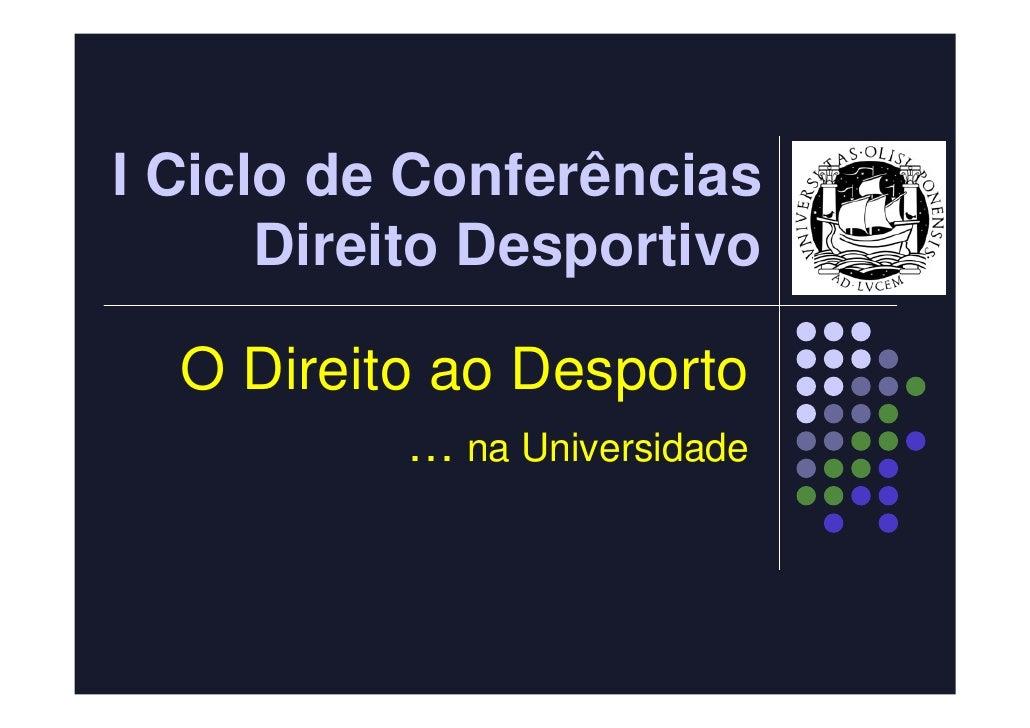 I Ciclo de Conferências       Direito Desportivo    O Direito ao Desporto           … na Universidade