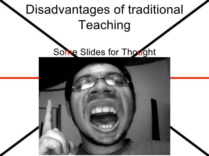 Disadvantages of traditional Teaching <ul><li>So m e Slides for Tho u ght </li></ul>