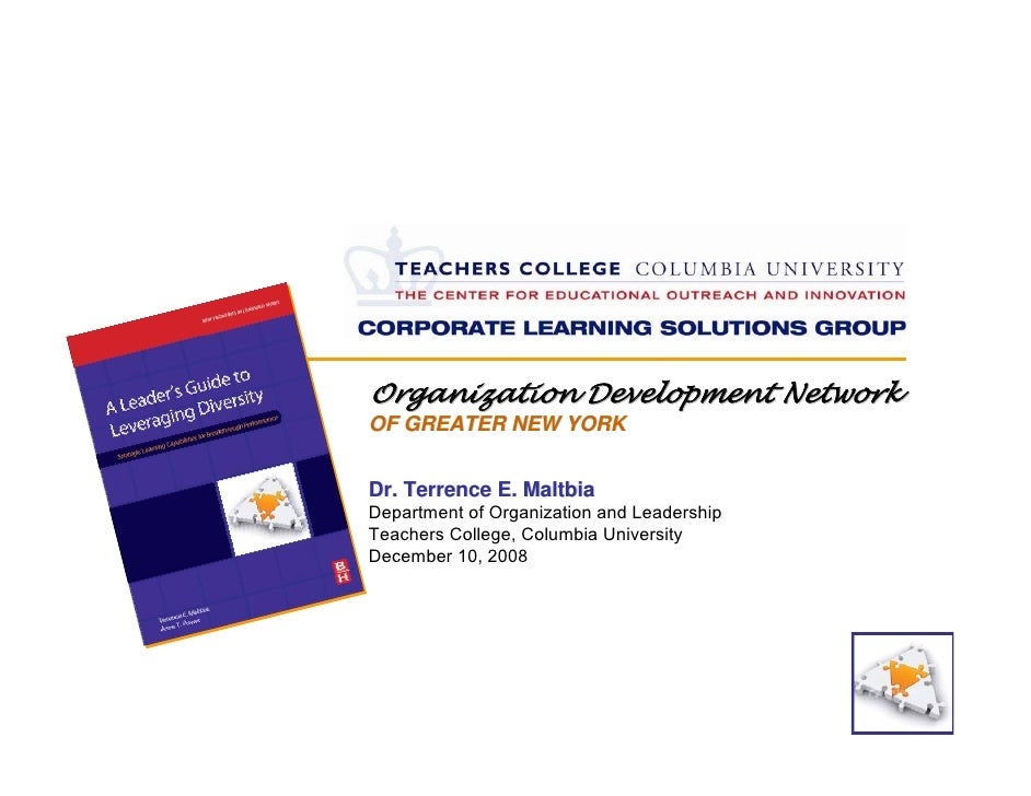 Organization Development Network OF GREATER NEW YORK   Dr. Terrence E. Maltbia Department of Organization and Leadership T...