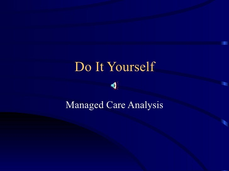 Do It Yourself Managed Care Analysis