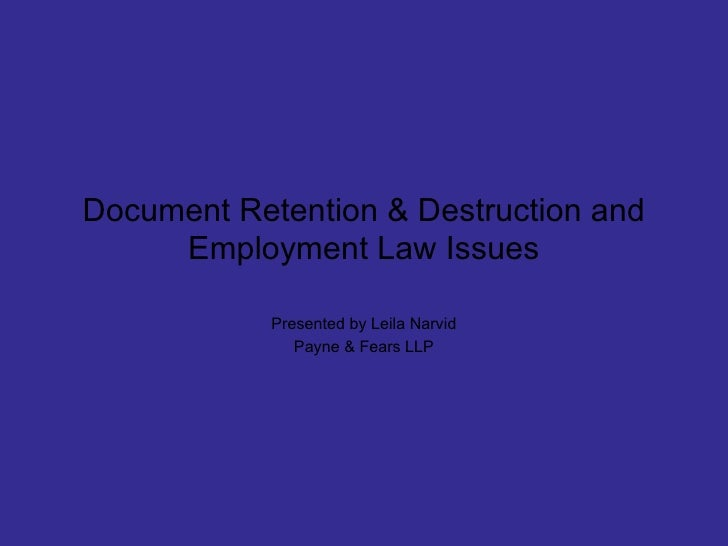 Document Retention & Destruction and Employment Law Issues Presented by Leila Narvid Payne & Fears LLP