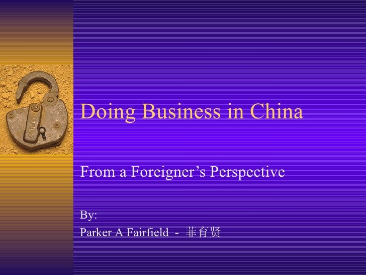 Doing Business in China From a Foreigner's Perspective By:  Parker A Fairfield  -  菲育贤