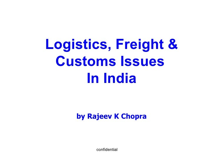 Logistics, Freight & Customs Issues   In India by Rajeev K Chopra