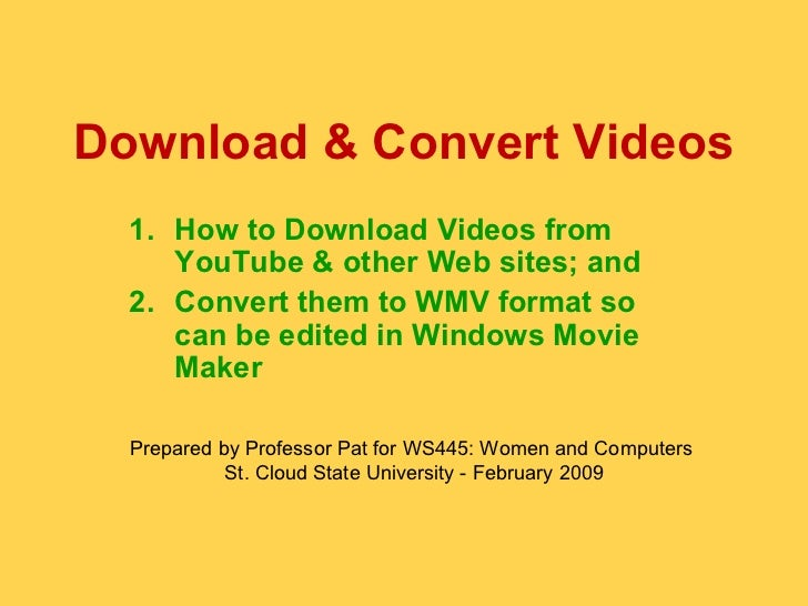 Download & Convert Videos <ul><li>How to Download Videos from YouTube & other Web sites; and  </li></ul><ul><li>Convert th...