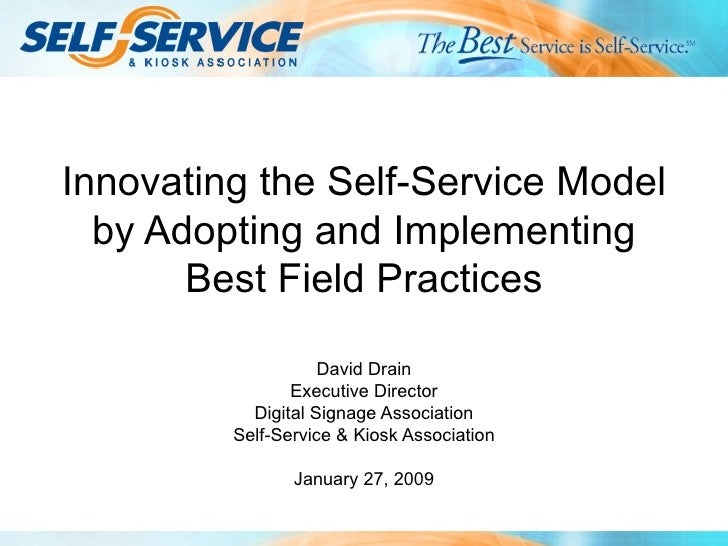 Innovating the Self-Service Model by Adopting and Implementing Best Field Practices David Drain Executive Director Digital...