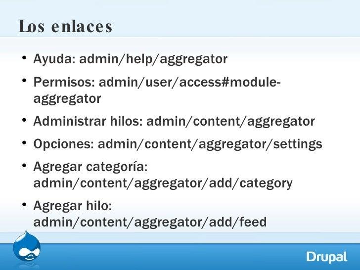 Los enlaces <ul><li>Ayuda: admin/help/aggregator </li></ul><ul><li>Permisos: admin/user/access#module-aggregator </li></ul...