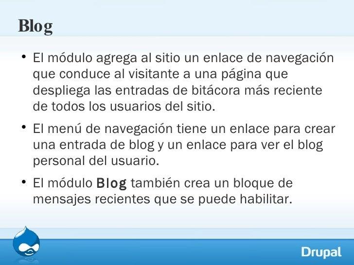 Blog <ul><li>El módulo agrega al sitio un enlace de navegación que conduce al visitante a una página que despliega las ent...