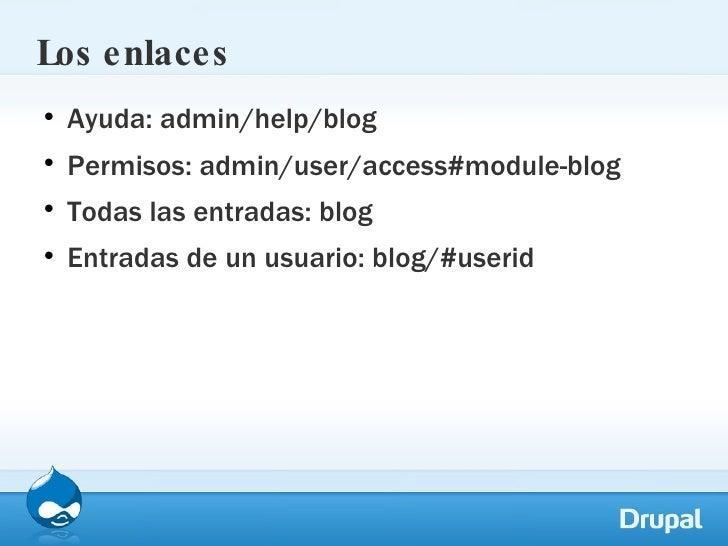 Los enlaces <ul><li>Ayuda: admin/help/blog </li></ul><ul><li>Permisos: admin/user/access#module-blog </li></ul><ul><li>Tod...