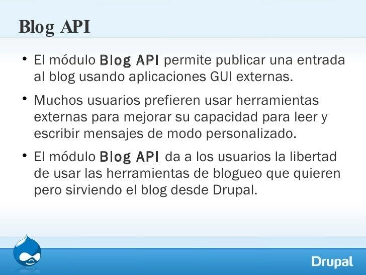 Blog API <ul><li>El módulo  Blog API  permite publicar una entrada al blog usando aplicaciones GUI externas.  </li></ul><u...
