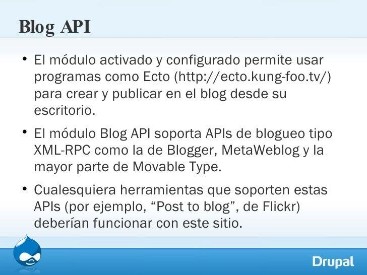 Blog API <ul><li>El módulo activado y configurado permite usar programas como Ecto (http://ecto.kung-foo.tv/) para crear y...