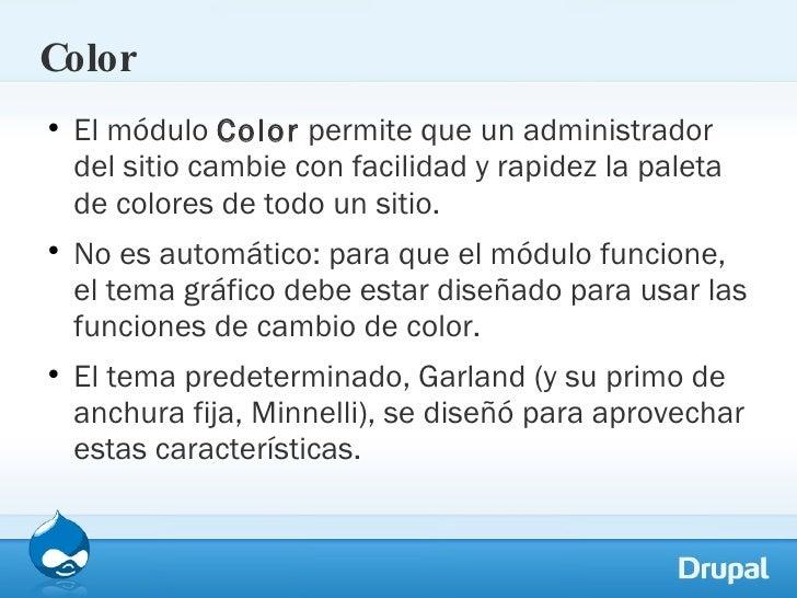 Color <ul><li>El módulo  Color  permite que un administrador del sitio cambie con facilidad y rapidez la paleta de colores...