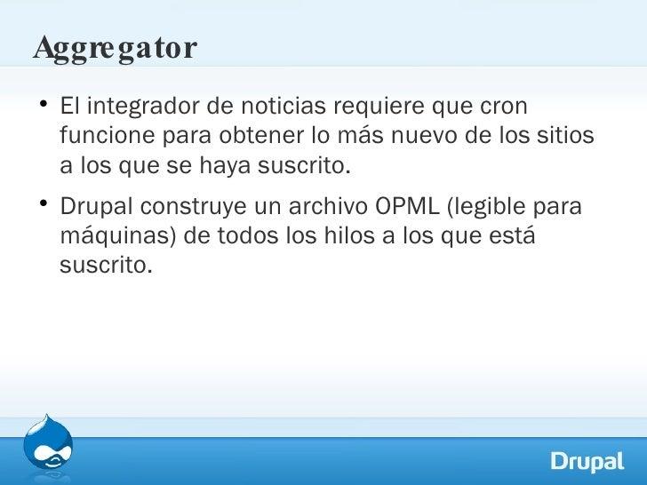 Aggregator <ul><li>El integrador de noticias requiere que cron funcione para obtener lo más nuevo de los sitios a los que ...