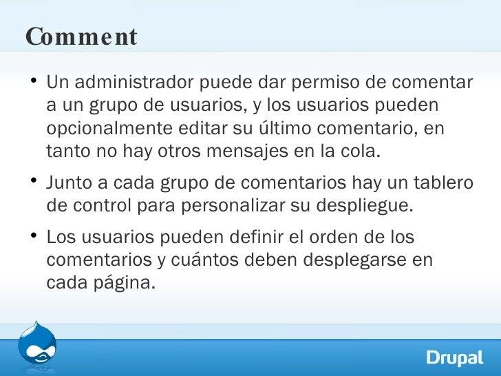 Comment <ul><li>Un administrador puede dar permiso de comentar a un grupo de usuarios, y los usuarios pueden opcionalmente...
