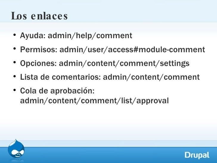 Los enlaces <ul><li>Ayuda: admin/help/comment </li></ul><ul><li>Permisos: admin/user/access#module-comment </li></ul><ul><...