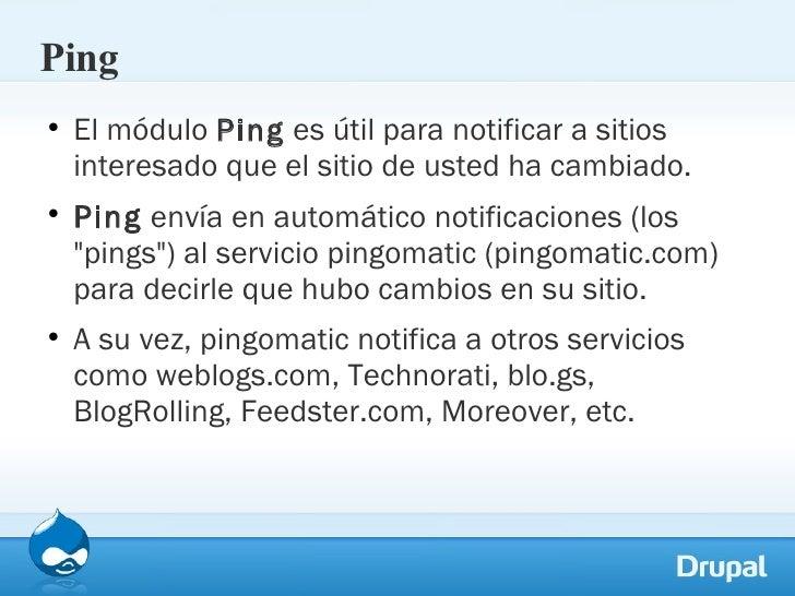 Ping <ul><li>El módulo  Ping  es útil para notificar a sitios interesado que el sitio de usted ha cambiado. </li></ul><ul>...