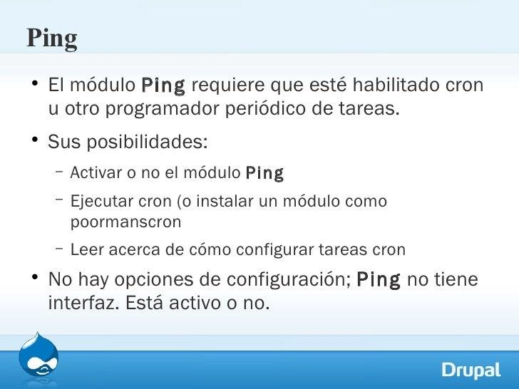 Ping <ul><li>El módulo  Ping  requiere que esté habilitado cron u otro programador periódico de tareas. </li></ul><ul><li>...