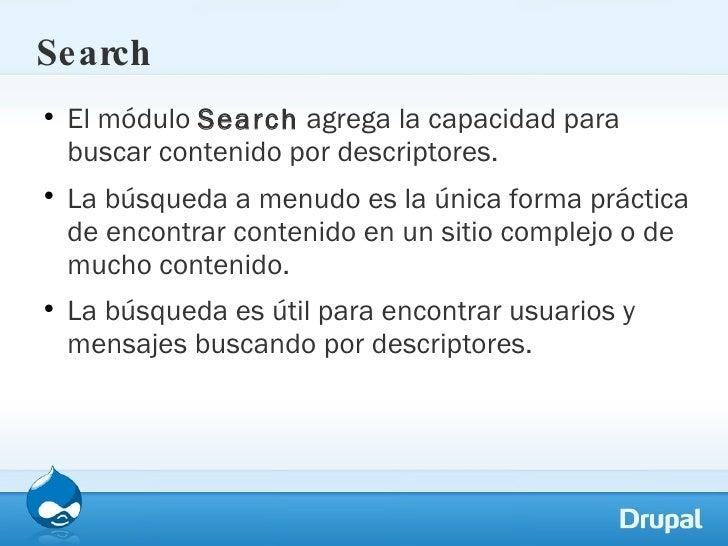 Search <ul><li>El módulo  Search  agrega la capacidad para buscar contenido por descriptores.  </li></ul><ul><li>La búsque...