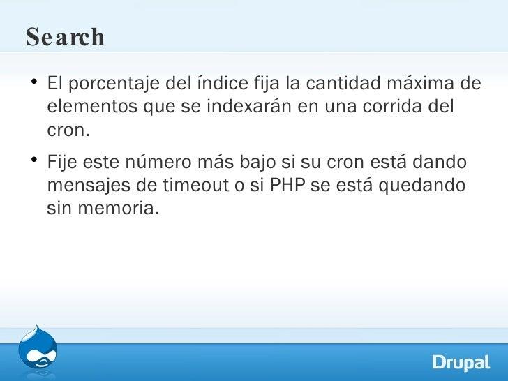 Search <ul><li>El porcentaje del índice fija la cantidad máxima de elementos que se indexarán en una corrida del cron.  </...