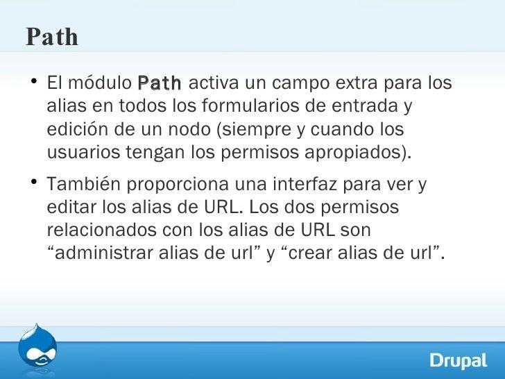 Path <ul><li>El módulo  Path  activa un campo extra para los alias en todos los formularios de entrada y edición de un nod...