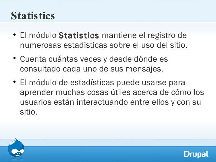 Statistics <ul><li>El módulo  Statistics  mantiene el registro de numerosas estadísticas sobre el uso del sitio.  </li></u...