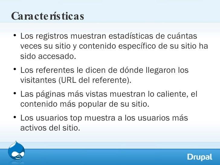 Características <ul><li>Los registros muestran estadísticas de cuántas veces su sitio y contenido específico de su sitio h...