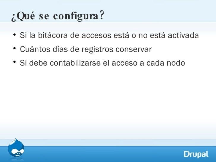 ¿Qué se configura? <ul><li>Si la bitácora de accesos está o no está activada </li></ul><ul><li>Cuántos días de registros c...