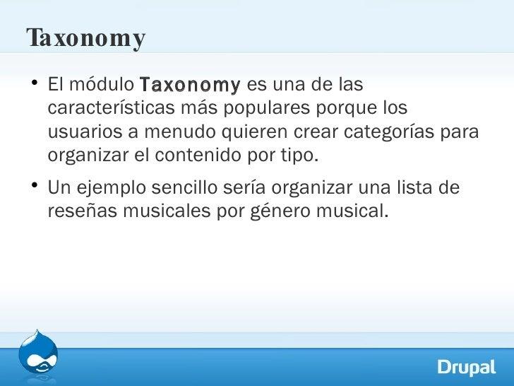 Taxonomy <ul><li>El módulo  Taxonomy  es una de las características más populares porque los usuarios a menudo quieren cre...