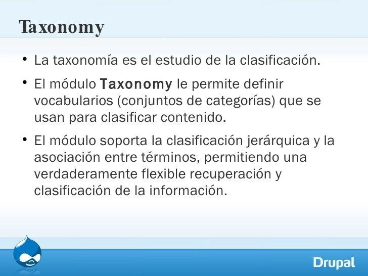 Taxonomy <ul><li>La taxonomía es el estudio de la clasificación.  </li></ul><ul><li>El módulo  Taxonomy  le permite defini...