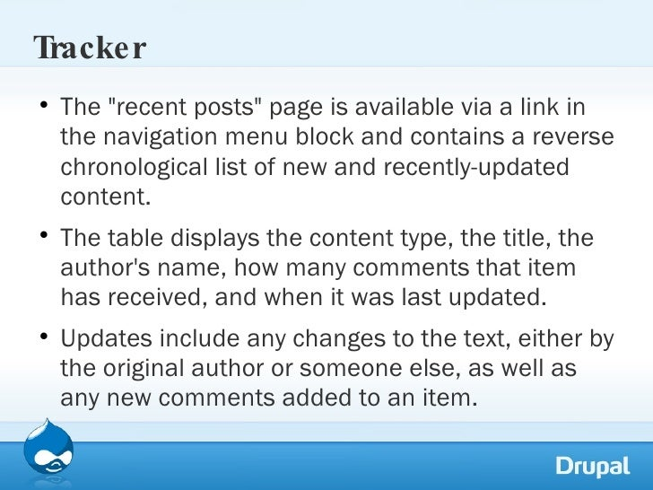Tracker <ul><li>The &quot;recent posts&quot; page is available via a link in the navigation menu block and contains a reve...