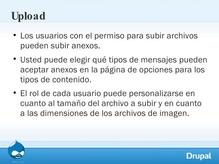 Upload <ul><li>Los usuarios con el permiso para subir archivos pueden subir anexos.  </li></ul><ul><li>Usted puede elegir ...
