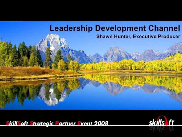 <ul><li>Leadership Development Channel </li></ul><ul><li>Shawn Hunter, Executive Producer </li></ul>